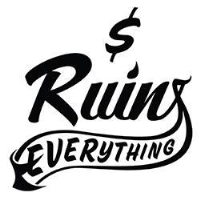 Money Ruins Everything Inc