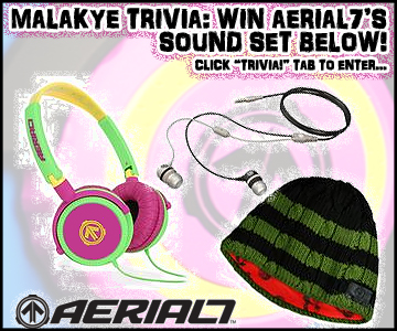 "AERIAL7 Joins Malakye Trivia!  Click ""Trivia!"" tab at www.malakye.com to enter"